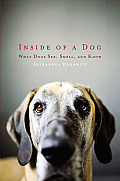 Inside of a Dog: What Dogs See, Smell, and Know Cover