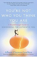 Youre Not Who You Think You Are A Breakthrough Guide to Discovering the Authentic You