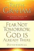 Fear Not Tomorrow God Is Already There Devotional 100 Certain Truths For Uncertain Times