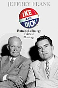 Ike & Dick Portrait of a Strange Political Marriage