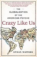 Crazy Like Us The Globalization of the American Psyche