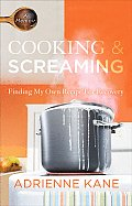 Cooking & Screaming: Finding My Own Recipe for Recovery Cover