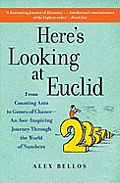Here's Looking at Euclid: From Counting Ants to Games of Chance - An Awe-Inspiring Journey Through the World of Numbers Cover