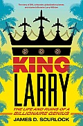 King Larry The Life & Ruins of a Billionaire Genius