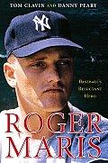 Roger Maris Baseballs Reluctant Hero