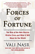 Forces of Fortune The Rise of the New Muslim Middle Class & What It Will Mean for Our World