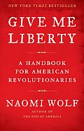Give Me Liberty A Handbook for American Revolutionaries