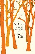 Wildwood A Journey Through Trees