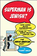 Superman Is Jewish How Superheroes Came to Serve Truth Justice & the Jewish American Way