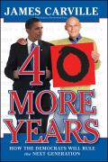 40 More Years: How the Democrats Will Rule the Next Generation Cover