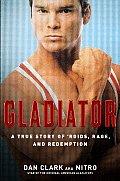 Gladiator A True Story of Roids Rage & Redemption