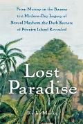 Lost Paradise: From Mutiny on the Bounty to a Modern-Day Legacy of Sexual Mayhem, the Dark Secrets of Pitcairn Island Revealed