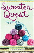Sweater Quest: My Year of Knitting Dangerously Cover