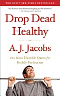 Drop Dead Healthy: One Man's Humble Quest for Bodily Perfection Cover