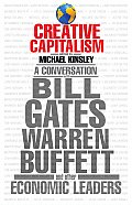 Creative Capitalism A Conversation with Bill Gates Warren Buffett & Other Economic Leaders