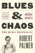 Blues &amp; Chaos: The Music Writing of Robert Palmer Cover