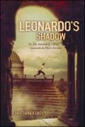 Leonardos Shadow Or My Astonishing Life as Leonardo Da Vincis Servant