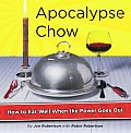 Apocalypse Chow How To Eat Well When The