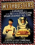 Mythbusters The Explosive Truth Behind 30 of the Most Perplexing Urban Legends of All Time