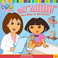 Say &quot;Ahhh!&quot;: Dora Goes to the Doctor (Dora the Explorer) Cover