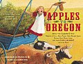 Apples To Oregon: Being The (Slightly) True Narrative Of How A Brave Pioneer Father Brought Apples, Peaches,... by Deborah Hopkinson