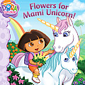 Dora the Explorer 8x8 #31: Flowers for Mami Unicorn! Cover