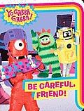 Yo Gabba Gabba Be Careful Friend