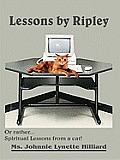 Lessons by Ripley: Or Rather... Spiritual Lessons from a Cat!