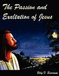 The Passion and Exaltation of Jesus: A Series of Oil Paintings and Related Bible Quotations of Jesus' Last Few Days on Earth Covering His Trial, Cruci
