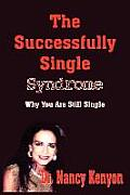 The Successfully Single Syndrome: Why You Are Still Single