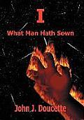 I: What Man Hath Sown