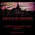 Eye of Danvers A History of Danvers State Hospital