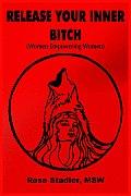 Release Your Inner Bitch: Women Empowering Women
