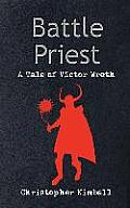 Battle Priest: A Tale Of Victor Wroth by Christopher Kimball