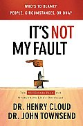 It's Not My Fault: The No-Excuse Plan to Put You in Charge of Your Life