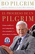 El Progreso De Un Pilgrim: Como Establecer Una Compania De Clase Mundial, Y a Quien Darle El Credito