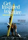 Get Inspired to Retire: Over 150 Ideas to Help Find Your Retirement