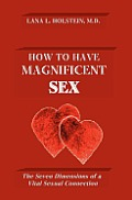 How to Have Magnificent Sex: The Seven Dimensions of a Vital Sexual Connection
