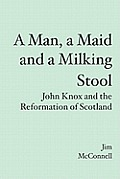 A Man, A Maid & A Milking Stool by Jim Mcconnell