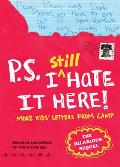 P.S. I Still Hate It Here: More Kids' Letters from Camp Cover