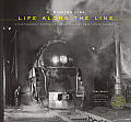 Life Along the Line A Photographic Portrait of Americas Last Great Steam Railroad O Winston Link
