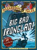Big Bad Ironclad!: A CICIL War Steamship Showdown (Nathan Hale's Hazardous Tales)