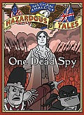 One Dead Spy: The Life, Times, and Last Words of Nathan Hale, America's Most Famous Spy (Nathan Hale's Hazardous Tales) Cover