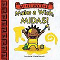 Mini Myths: Make a Wish, Midas! (Mini Myths)