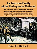 American Family of the Underground Railroad The Story of One Familys Experience as Safe House Operators on the Nations Underground Railroad an