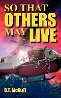 So That Others May Live: A Medic's Battle to Save Lives