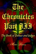 The Chronicles: Part III: The Book of Joshua and Judges