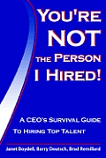 Youre Not the Person I Hired a Ceos Survival Guide To Hiring Top Talen