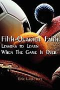 Fifth-Quarter Faith: Lessons to Learn When the Game Is Over