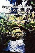 Super Simple Guide to Creating Hawaiian Gardens: For Kamaaina and Malihini